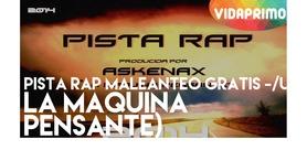 Pista Rap Maleanteo Gratis -/USO LIBRE\- (Producida por Askenax on VidaPrimo.com