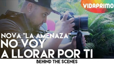 "No Voy A Llorar Por Ti  [Behind the Scenes] - Nova ""La Amenaza"""