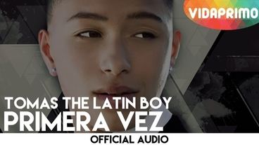 Primera Vez  [Official Audio] - Tomas The Latin Boy